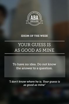"""English #idiom """"Your guess is as good as mine"""" is used when someone has no idea, does not know the answer to a question. #speakenglish"""