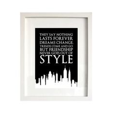 "10 X 8"" Framed Typography Sex and the City Carrie Bradshaw - Singing oh so true are the heartwarming words of this 10x8 Framed Typography Sex and the City Carrie Bradshaw ""Friendship Never Goes Out of Style"" Wall Art Print. Against the outline of America's greatest skyline, NYC shows that in this town of fast life and new people, friendship will always get you closer to your own dreams. - Found at myWebRoom.com"