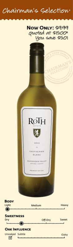 """Roth Estate Sauvignon Blanc 2012: """"Features a fresh, grassy profile, with bright lemon, lime and grapefruit notes. Light and crisp on the finish. Drink now."""" *86 Points Wine Spectator Online, 2013. $9.99"""