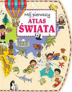 Mój pierwszy atlas świata - Firma Księgarska Olesiejuk