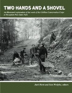 Two Hands and a Shovel: An illustrated exploration of the work of the Civilian Conservation Corps at Deception Pass State Park: Jack Hartt, Sam Wotipka: 9781490919348: Amazon.com: Books