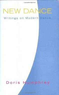 New Dance: Writings on Modern Dance by Doris Humphrey | LibraryThing
