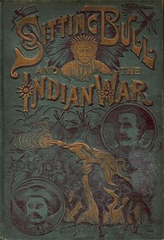 1891 LIFE OF SITTING BULL and the AMERICAN INDIAN WAR