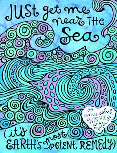 Sea quote: Just get me near the sea, it's earth's most potent remedy. Illustration.