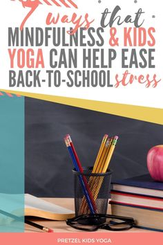 Use mindfulness and kids yoga to help your child get ready for school and reduce stress this year.
