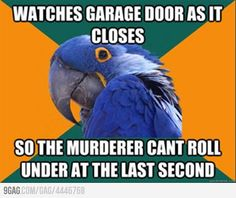 Paranoid parrot understands me.  This is a way that's been done before so this is a must!