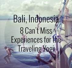 Bali, Indonesia: 8 Can't Miss Experiences for the Traveling Yogi