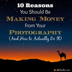 10 Reasons to Make Money from Your Photography - my favorite hobby and a great way to make some extra spending money <3