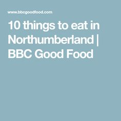 From singin' hinnies to stotties, kippers to pan haggerty, we've got you covered in this guide to the very best eats in England's northernmost county. Northumberland National Park, Bbc Good Food Recipes, National Parks, Eat