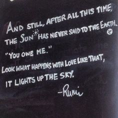 -Rumi One of my favorites. Look what unconditional love can do. Rumi Quotes, Quotable Quotes, Inspirational Quotes, Qoutes, Motivational Quotes, Great Quotes, Quotes To Live By, Love Quotes, Kahlil Gibran
