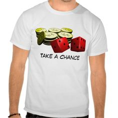Take a Chance Tee Shirt - $23.95 - Take a Chance Tee Shirt - by RGebbiePhoto @ Zazzle - Stack of gold coins and 2 red rolling dice. Gamble on a winner!