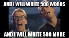 I will write 500 words and I will write 500 more.... LOL