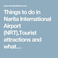 Things to do in Narita International Airport (NRT),Tourist attractions and what…