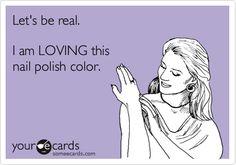 Free and Funny Friendship Ecard Lets be real. I am LOVING this nail polish color. Create and send your own custom Friendship ecard. Nail Polish Quotes, Nail Quotes, Nail Memes, Polish Memes, Hot Nails, Hair And Nails, Call My Sister, Dry Sense Of Humor, Nail Envy
