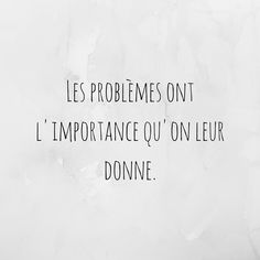 Citation : les problèmes ont l'importance qu'on leur donne Daily Quotes, Best Quotes, Love Quotes, Funny Quotes, Positive Thoughts, Positive Quotes, Motivational Quotes, Inspirational Quotes, Positive Psychology