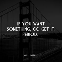 If you want something, go get it. Period. #life #quotes