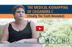 The Medical Kidnapping of Cassandra C (Finally The Truth Revealed) – The Truth About Cancer Exclusive Interview