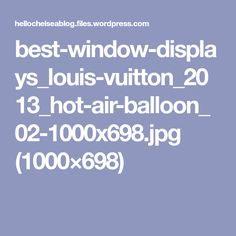 best-window-displays_louis-vuitton_2013_hot-air-balloon_02-1000x698.jpg (1000×698)