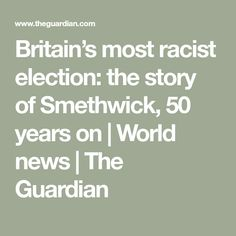 Britain's most racist election: the story of Smethwick, 50 years on | World news | The Guardian