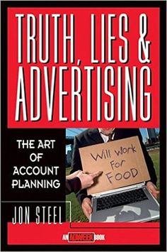"""Truth, Lies, and Advertising (Hardcover). """"Account planning exists for the sole purpose of creating advertising that truly connects with consumers. Sales And Marketing, Marketing And Advertising, Advertising History, Norwegian Cruise Line, Truth And Lies, Human Connection, Reading Lists, Accounting"""