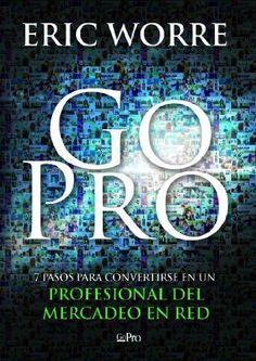 Go Pro: 7 Pasos para Convertirse en un Profesional Del Mercadeo en Red (Spanish Edition) by Eric Worre (2013) Paperback: Eric Worre: Amazon.com: Books