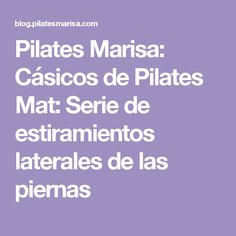 Pilates Marisa: Cásicos de Pilates Mat: Serie de estiramientos laterales de las piernas