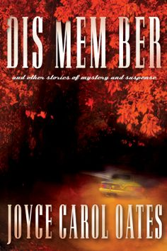 DIS MEM BER and Other Stories of Mystery and Suspense | Joyce Carol Oates | 9780802126528 | NetGalley