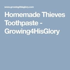 Homemade Thieves Toothpaste - Growing4HisGlory