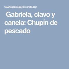 Gabriela, clavo y canela: Chupín de pescado