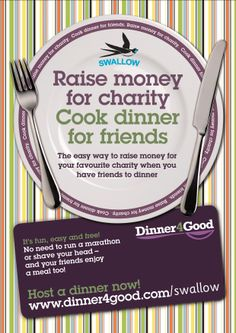 Host a Dinner4Good to raise funds for SWALLOW whilst having fun.  Log onto: www.dinner4good.com/swallow to sign up.