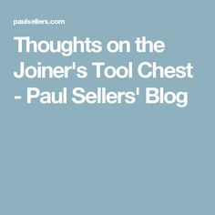Thoughts on the Joiner's Tool Chest - Paul Sellers' Blog