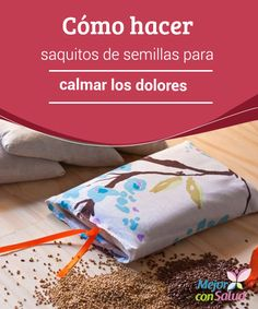 Cómo hacer saquitos de semillas para calmar los dolores  Los dolores musculares son una molestia muy habitual entre aquellos que llevan un estilo de vida agitado y sobrecargado de tareas. Rice Heating Pads, First Aid Tips, Rice Bags, Diy Beauty, Beauty Tips, Health And Beauty, Something To Do, Diy And Crafts, Sewing Projects