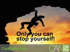 Only YOU.  http://candobe.com