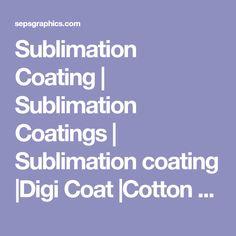 Sublimation Coating | Sublimation Coatings | Sublimation coating |Digi Coat |Cotton sublimation coating |sublimation 2 cotton coating | sublimation printing on cotton, sublimation polymer coating | coating sublimation | Coatings for Sublimation | ez cure sublimation coating |Digi-Coat Sublimation Coatings | Digi Coat