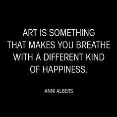 """Art is something that makes you breathe with a different kind of happiness."" - Anni Albers motivational quotes about art and creativity. Great Quotes, Quotes To Live By, Citation Art, Art Quotes Artists, Anni Albers, Art Journal Prompts, Motivational Quotes, Inspirational Quotes, Creativity Quotes"