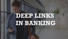 How Banks Are Starting To Use Deep Linking | Chris Nichols | LinkedIn