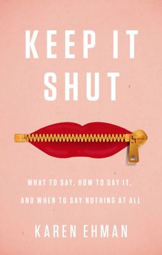 Keep It Shut: What to Say, How to Say It, and When to Say Nothing At All by Karen Ehman.