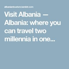 Visit Albania — Albania: where you can travel two millennia in one...