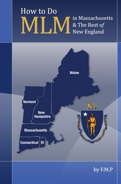 How to Do MLM in Massachusetts & The Rest of New England. A new book for local network marketers on the East Coast. Coming December 2015.
