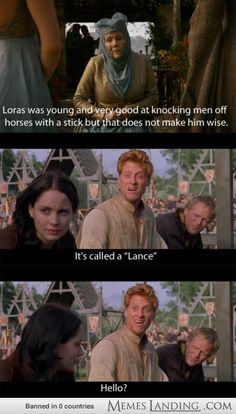 "Loras is good a poking men with sticks too...It's called a ""lance"". Hello."