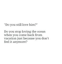 Absolutely I still love him… I'm in love with him. I can live without the … Absolutely, I still love him … I'm in love with him. I can live without the ocean, but he? I can not live without him Up Quotes, Crush Quotes, Mood Quotes, Poetry Quotes, Quotes To Live By, Life Quotes, Get Over Him Quotes, I Still Love Him, Heartbroken Quotes