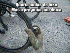 Preguiça!!! Hahahahaha