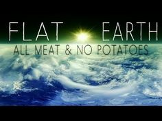 Flat Earth | All Meat & No Potatoes