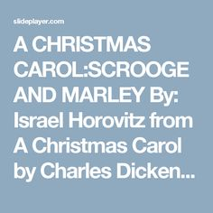 A CHRISTMAS CAROL:SCROOGE AND MARLEY By: Israel Horovitz from A Christmas Carol by Charles Dickens. -  ppt download