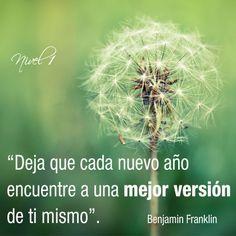 """""""Deja que cada nuevo año encuentre a una mejor versión de ti mismo"""". Benjamin Franklin"""