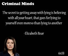 The secret to getting away with lying is believing with all your heart, that goes for lying to yourself even moreso then lying to another- Elizabeth Bear said by Emily Prentiss My Life Quotes, Cute Quotes, Great Quotes, Quotes To Live By, Inspirational Quotes, Criminal Minds Quotes, Crimal Minds, Prayer Quotes, Human Nature