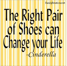 The Right Pair of Shoes can Change your Life--Cinderella