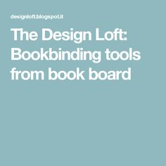 The Design Loft: Bookbinding tools from book board