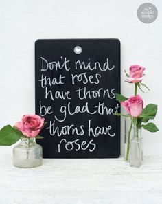 Don't mind that roses have thorns, be glad that thorns have roses | The Simple Things