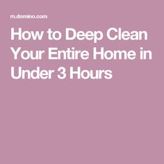 How to Deep Clean Your Entire Home in Under 3 Hours